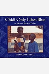 Chidi Only Likes Blue: An African Book of Colors Hardcover