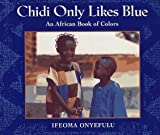 img - for Chidi Only Likes Blue: An African Book of Colors book / textbook / text book