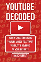 YouTube Decoded: How To Create Engaging YouTube Videos That Attract Visibility And Revenue To Your Business (Grow Your Influence Series) Paperback