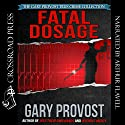 Fatal Dosage: The True Story of a Nurse on Trial for Murder Audiobook by Gary Provost Narrated by Arthur Flavell