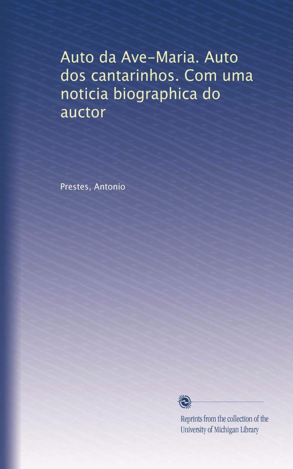 Download Auto da Ave-Maria. Auto dos cantarinhos. Com uma noticia biographica do auctor (Portuguese Edition) PDF
