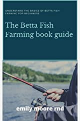 BETTA FISH FARMING BOOK GUIDE: Understanding the basics of betta fish farming for beginners Kindle Edition