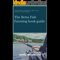 BETTA FISH FARMING BOOK GUIDE: Understanding the basics of betta fish farming for beginners