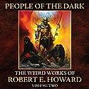 People of the Dark: The Weird Works of R. E. Howard, Volume 2 Hörbuch von Robert E. Howard Gesprochen von: Wayne June, Brian Holsopple, Gary Kobler, Bob Barnes, Charles McKibben
