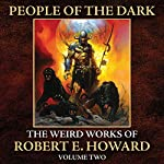 People of the Dark: The Weird Works of R. E. Howard, Volume 2 | Robert E. Howard