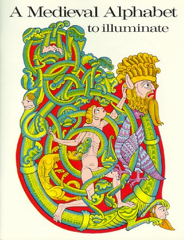 A Medieval Alphabet to Illuminate (Coloring Illuminations Book)