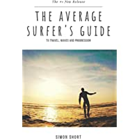 The Average Surfer's Guide: To Travel, Waves and