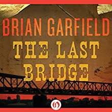 The Last Bridge Audiobook by Brian Garfield Narrated by John Morgan