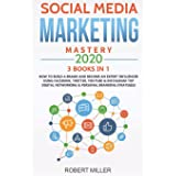 Social Media Marketing Mastery 2020:3 BOOKS IN 1-How to Build a Brand and Become an Expert Influencer Using Facebook, Twitter