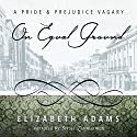 On Equal Ground: A Pride and Prejudice Vagary Hörbuch von Elizabeth Adams Gesprochen von: Stevie Zimmerman