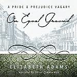 On Equal Ground: A Pride and Prejudice Vagary | Elizabeth Adams