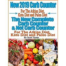 New 2019 Carb Counter For The Atkins Diet, Keto Diet and Paleo Diet:  The New Complete Carb Counter & Net Carb Counter For The Atkins Diet, Keto Diet and Paleo Diet