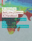 Building to Suit the Climate : A Handbook, Liedl, Petra and Hausladen, Gerhard, 3038210749