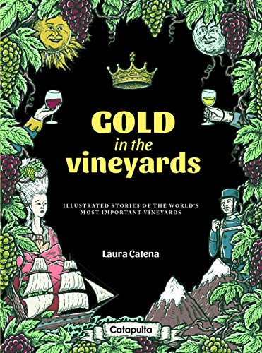 Gold in the Vineyards: Illustrated stories of the world's most celebrated vineyards (Hill Napa Cabernet)