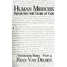 Human Mirrors: Reflecting the Glory of God (Ambassadors Series Book 3)