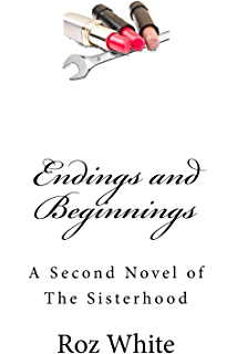 Endings and Beginnings: The second Novel of The Sisterhood