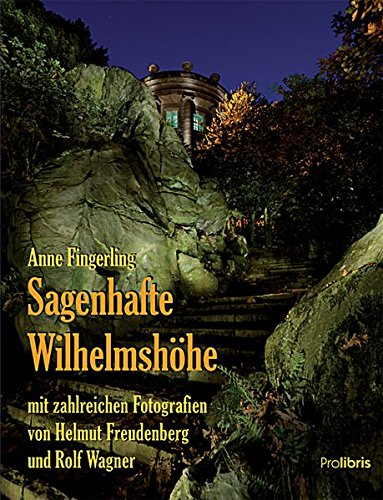 Sagenhafte Wilhelmshöhe: Sagen und Kunstmärchen aus dem Kasseler Bergpark
