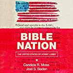 Bible Nation: The United States of Hobby Lobby | Candida R. Moss,Joel S. Baden