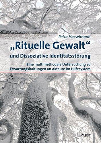 """""""Rituelle Gewalt"""" und Dissoziative Identitätsstörung: Eine multimethodale Untersuchung zu Erwartungshaltungen an Akteure im Hilfesystem"""