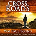 Cross Roads: What If You Could Go Back and Put Things Right? Audiobook by Wm Paul Young Narrated by Roger Mueller