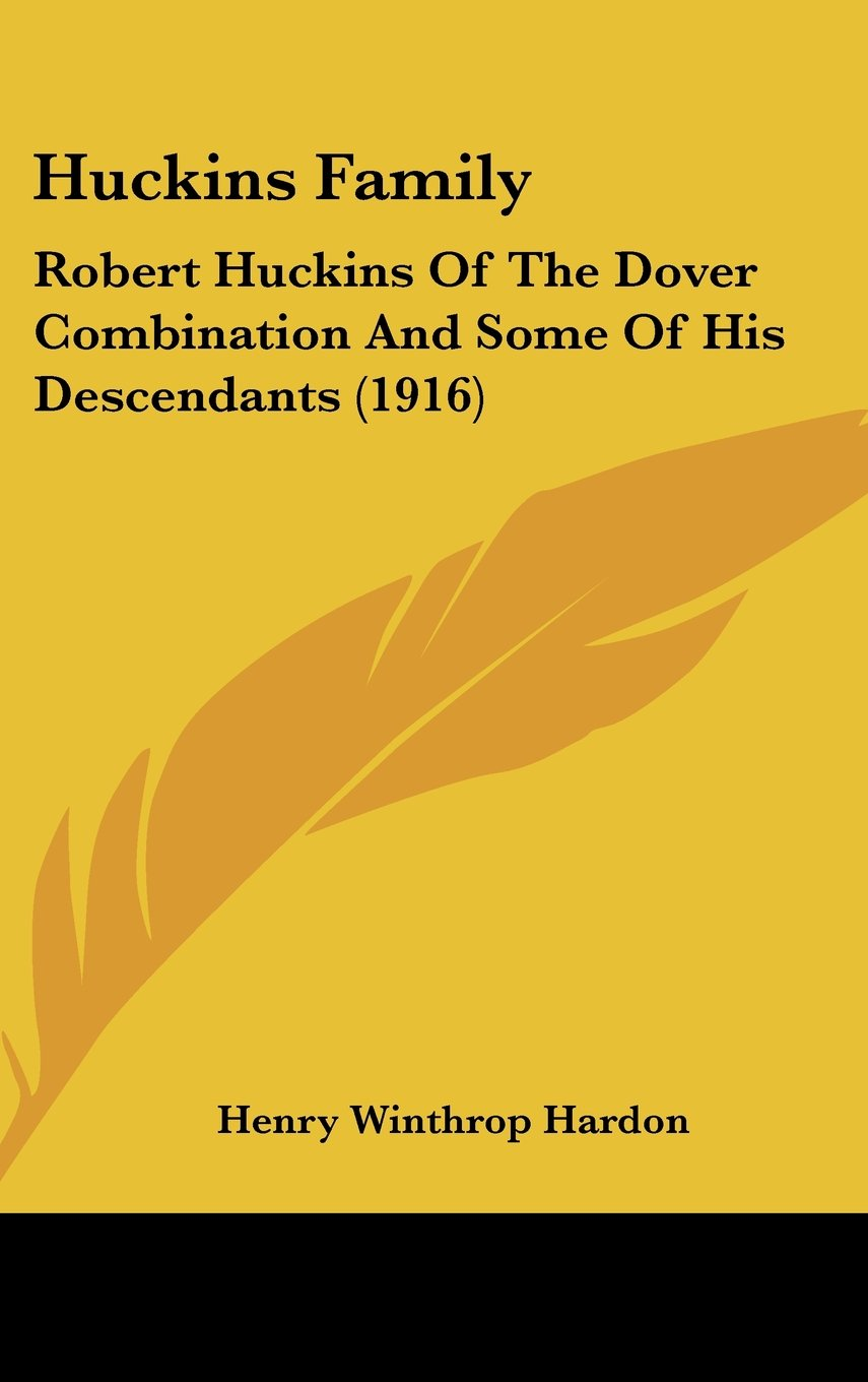 Huckins Family: Robert Huckins Of The Dover Combination And Some Of His Descendants (1916) ebook