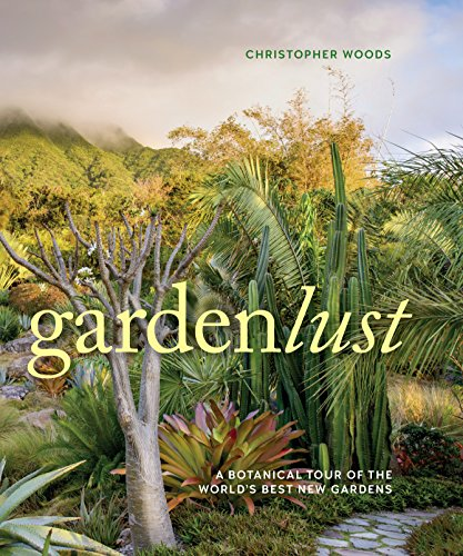 Gardenlust: A Botanical Tour of the World's Best New ()