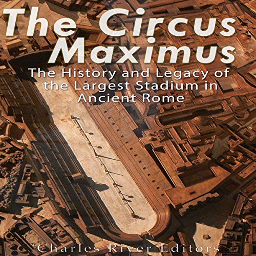 The Circus Maximus  The History And Legacy Of The Largest Stadium In Ancient Rome