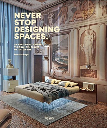 Never Stop Designing Spaces: An Emotional Journey Through Ten Places of Italian Life