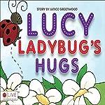Lucy Ladybug's Hugs   Janice Greenwood