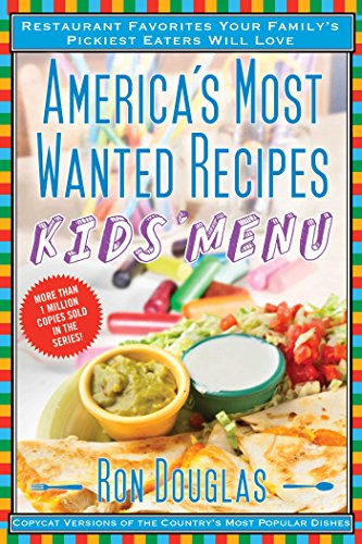 America's Most Wanted Recipes Kids' Menu: Restaurant Favorites Your Family's Pickiest Eaters Will Love (America's Most Wanted Recipes Series) by Ron Douglas