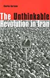 The Unthinkable Revolution in Iran, Charles Kurzman, 0674018435