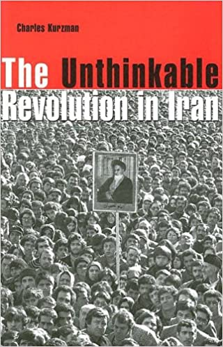 State Journal Gives More Ink To Iran >> The Unthinkable Revolution In Iran Charles Kurzman 9780674018433