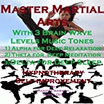 Master Martial Arts with Three Brainwave Music Recordings: Alpha, Theta, Delta for Three Different Sessions | Randy Charach,Sunny Oye