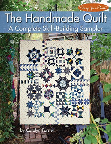 The Handmade Quilt: A Complete Skill-Building Sampler (Landauer) 15 Blocks, 1 Heirloom-Quality Quilt; Discover the Joy & Serenity of Slow Stitching, Hand Piecing, Hand Quilting (Scrap Your Stash)