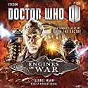 Doctor Who: Engines of War Radio/TV Program by George Mann Narrated by Nicholas Briggs