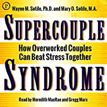 Supercouple Syndrome: How Overworked Couples Can Beat Stress Together Audiobook by Wayne M. Sotile, Mary O. Sotile Narrated by Meredith MacRae, Gregg Marx