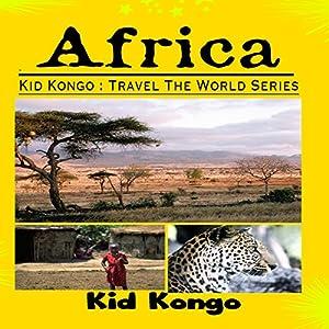 Africa: Kid Kongo Travel the World Series Audiobook