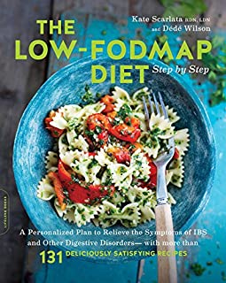 Book Cover: The Low-FODMAP Diet Step by Step: A Personalized Plan to Relieve the Symptoms of IBS and Other Digestive Disorders--with More Than 130 Deliciously Satisfying Recipes