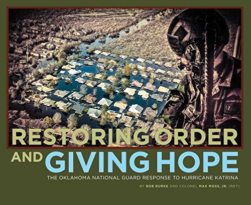 Oklahoma National Guard - Restoring Order and Giving Hope: The Oklahoma National Guard Response to Hurricane Katrtina