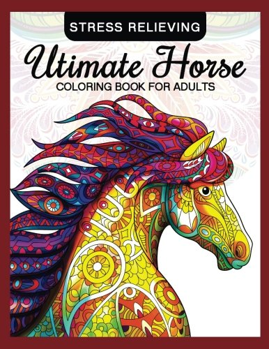 Utimate Horse Coloring Book for Adults: Horses in Mandala Patterns for Relaxation and Stress Relief (Coloring Book for Grown-Ups) (Volume 10)