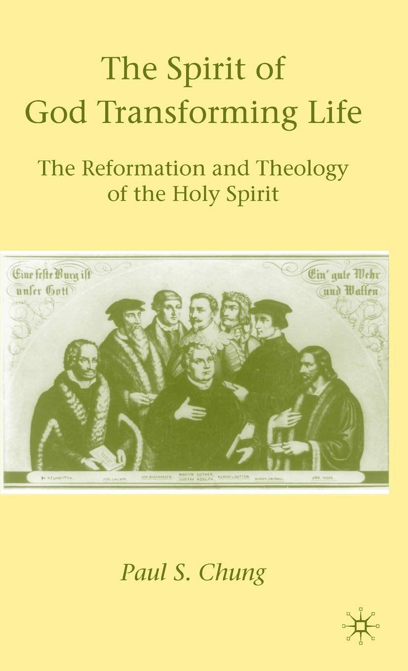 Download The Spirit of God Transforming Life: The Reformation and Theology of the Holy Spirit PDF