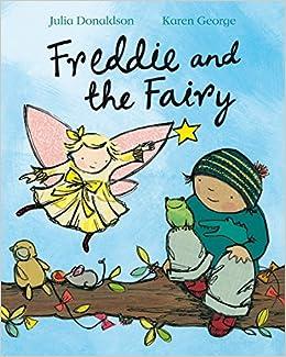 Freddie and the Fairy: Amazon.co.uk: Donaldson, Julia, George, Karen: Books