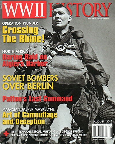 WWII History August 2013 Magazine NORTH AFRICA: DARING RAID ON ALGIERS HARBOR Soviet Bombers Over Berlin PATTON'S LAST - Hours Base Opening The