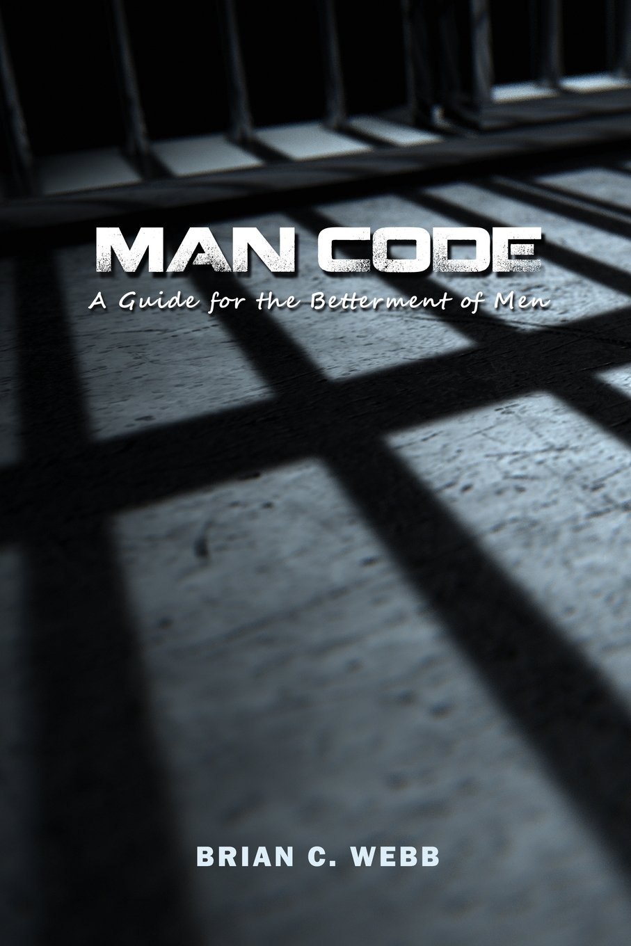 Man Code: A Guide for the Betterment of Men ebook