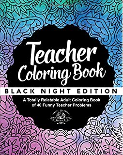 Teacher Coloring Book Black Night Edition A Totally Relatable Adult Of 40