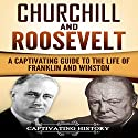 Churchill and Roosevelt: A Captivating Guide to the Life of Franklin and Winston Audiobook by Captivating History Narrated by Duke Holm, Sean Daily