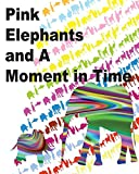 PINK ELEPHANTS AND A MOMENT IN TIME