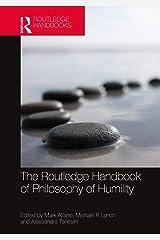 The Routledge Handbook of Philosophy of Humility (Routledge Handbooks in Philosophy) Kindle Edition