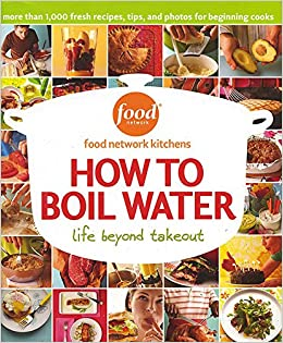 How to boil water food network kitchens 9780696226861 amazon how to boil water food network kitchens 9780696226861 amazon books forumfinder Choice Image