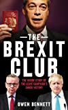 The Brexit Club: The Inside Story of the Leave Campaign's Shock Victory